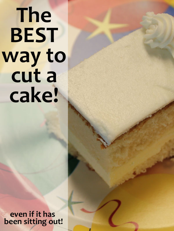 Must-know tip! The best way to cut a cake with neat, clean lines - even if it has been sitting out for hours!