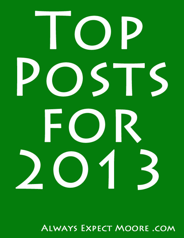 Top Posts for 2013 on Always Expect Moore