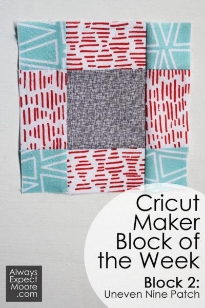 Cricut Maker Block of the Week Quilt - Block 2 - Uneven Nine Patch