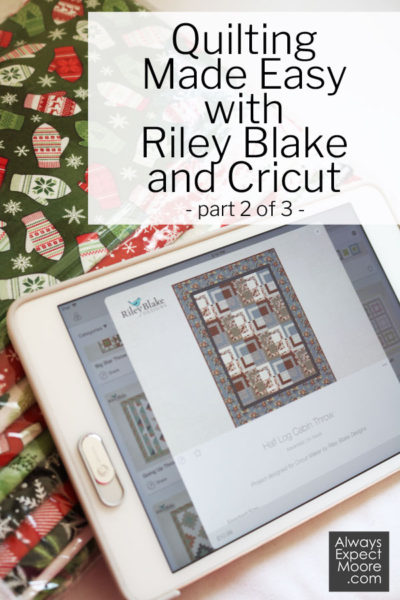 quilting made easy with Riley Blake and Cricut - part 2 of 3